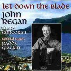 John Regan & Paddy Glackin – Let Down the Blade