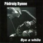 Padraig Rynne – Bye a While