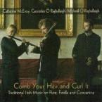 Catherine McEvoy, Caoimhin O Raghallaigh & Mícheál Ó Raghallaigh – Comb your Hair and curl it