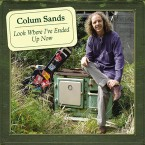 Colum Sands – Look where I've ended up now