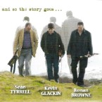 Kevin Glackin, Ronan Browne, Sean Tyrrell – And so the story goes