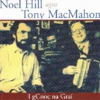 Noel Hill and Tony McMahon – I gCnoc na Grai