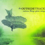 The Outside Track – Curious Things Given Wings