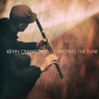 Kevin Crawford – Carrying the Tune