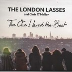 The London Lasses: The One I Loved The Best