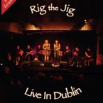 Rig The Jig: Live in Dublin